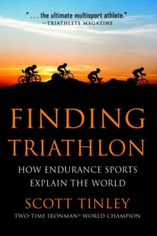 Finding Triathlon : How Endurance Sports Explain the World, Paperback / softback Book