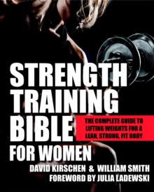 Strength Training Bible for Women : The Complete Guide to Lifting Weights for a Lean, Strong, Fit Body, EPUB eBook