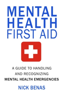 Mental Health First Aid : A Guide to Handling and Recognizing Mental Health Emergencies, Paperback Book
