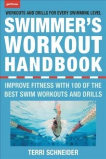 The Swimmer's Workout Handbook : Improve Fitness with 100 Swimming Workouts and Drills, Paperback Book