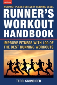 The Runner's Workout Handbook : Improve Fitness with 100 of the Best Running Workouts, Paperback Book