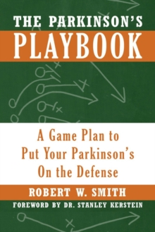 The Parkinson's Playbook : A Game Plan to Put Your Parkinson's On the Defense, Paperback Book