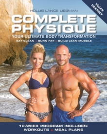Complete Physique : The 12-Week Total Body Sculpting Program for Men and Women, Paperback Book