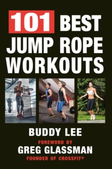 101 Best Jump Rope Workouts : The Ultimate Handbook for the Greatest Exercise on the Planet, EPUB eBook