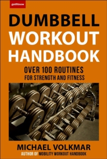 The Dumbbell Workout Handbook: Weight Loss : Over 100 Workouts for Fat-Burning, Paperback Book