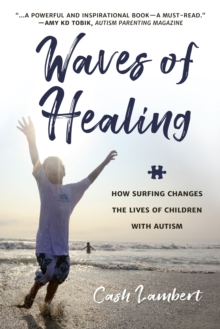 Waves of Healing : How Surfing Changes the Lives of Children with Autism, EPUB eBook