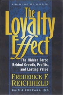 Loyalty Effect : The Hidden Force Behind Growth, Profits and Lasting Value, Paperback Book
