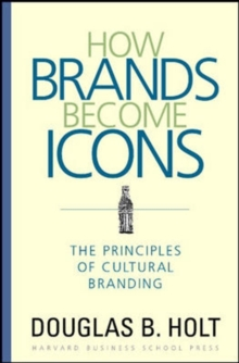 How Brands Become Icons : The Principles of Cultural Branding, Hardback Book