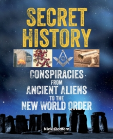Secret History : Conspiracies from Ancient Aliens to the New World Order, Paperback Book