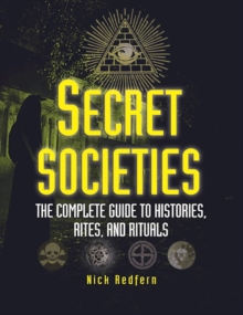 Secret Societies : The Complete Guide to Histories, Rites, and Rituals, Paperback Book