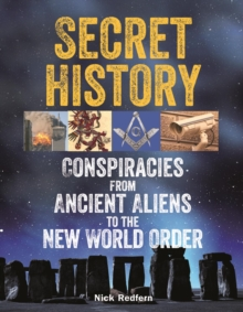 Secret History : Conspiracies from Ancient Aliens to the New World Order, EPUB eBook