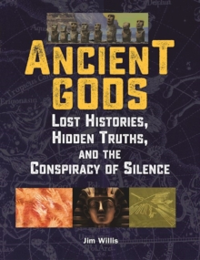 Ancient Gods : Lost Histories, Hidden Truths, and the Conspiracy of Silence, Paperback Book