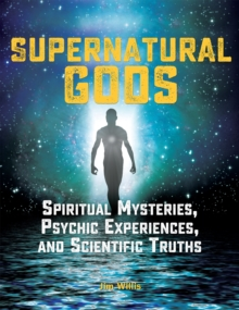 Supernatural Gods: Spiritual Mysteries, Psychic Experiences, And Scientific Truths, Paperback Book