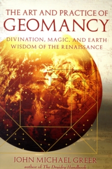Art and Practice of Geomancy : Divination, Magic, and Earth Wisdom of the Renaissance, Paperback / softback Book