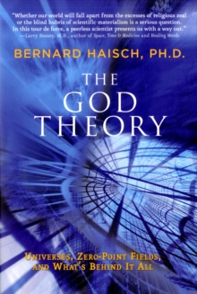 God Theory : Universes, Zero-Point Fileds, and What's Behind it All, Paperback / softback Book