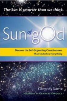 Sun of God : Discover the Self-Organizing Consciousness That Underlies Everything, Paperback / softback Book