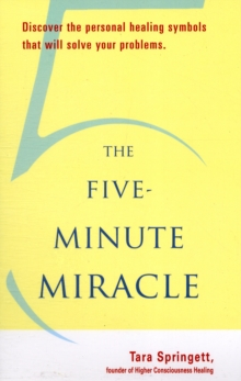 Five-Minute Miracle : Discover the Personal Healing Symbols That Will Solve Your Problems, Paperback / softback Book