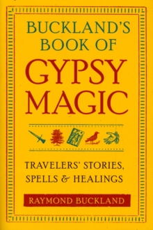Buckland'S Book of Gypsy Magic : Travelers' Stories, Spells, and Healings, Paperback / softback Book