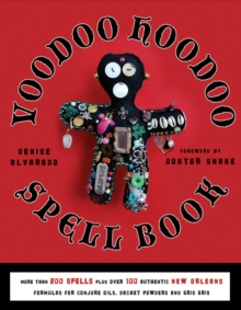 Voodoo Hoodoo Spellbook : More Than 200 Spells Plus Over 100 Authentic New Orleans Formulas for Conjure Oils, Sachet Powders and Gris Gris, Paperback Book