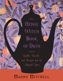Hedgewitch Book of Days : Spells, Rituals, and Recipes for the Magical Year, Paperback Book