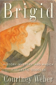 Brigid : History, Mystery, and Magick of the Celtic Goddess, Paperback Book
