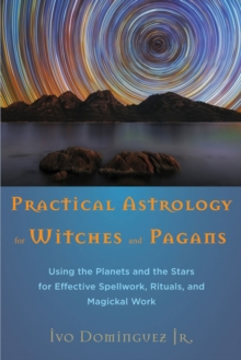 Practical Astrology for Witches and Pagans : Using the Planets and the Stars for Effective Spellwork, Rituals, and Magickal Work, Paperback Book