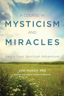 A Course in Mysticism and Miracles : Begin Your Spiritual Adventure, Paperback / softback Book