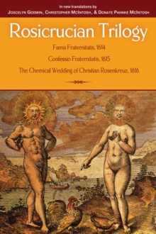 The Rosicrucian Trilogy : Modern Translations of the Three Founding Documents, Paperback Book