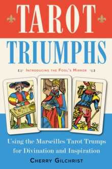 Tarot Triumphs : Using the Marseilles Tarot Trumps for Divination and Inspiration, Paperback / softback Book
