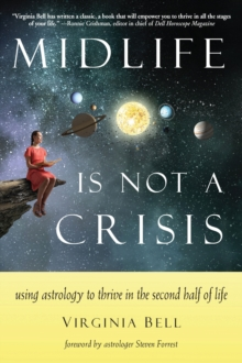 Midlife is Not a Crisis : Using Astrology to Thrive in the Second Half of Life, Paperback Book