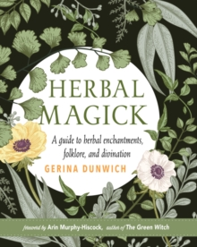 Herbal Magick : A Guide to Herbal Enchantments, Folklore, and Divination, Hardback Book
