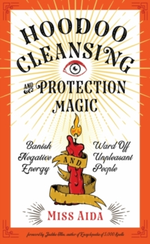 Hoodoo Cleansing and Protection Magic : Banish Negative Energy and Ward off Unpleasant People, Paperback / softback Book