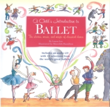 A Child's Introduction To Ballet : The Stories, Music, and Magic of Classical Dance, Hardback Book