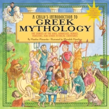 A Child's Introduction To Greek Mythology : The Stories of the Gods, Goddesses, Heroes, Monsters, and Other Mythical Creatures, Hardback Book