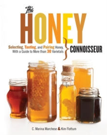 Honey Connoisseur : Selecting, Tasting, and Pairing Honey, With a Guide to More Than 30 Varietals, Hardback Book