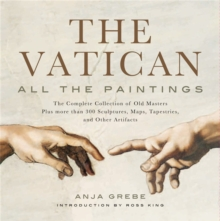 The Vatican: All The Paintings : The Complete Collection of Old Masters, Plus More than 300 Sculptures, Maps, Tapestries, and other Artifacts, Hardback Book