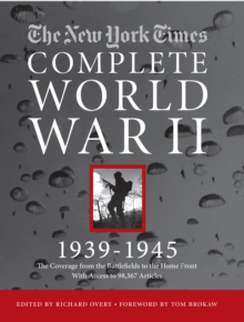 The New York Times Complete World War 2 : All the Coverage from the Battlefields and the Home Front, Hardback Book