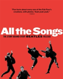 All The Songs : The Story Behind Every Beatles Release, Hardback Book