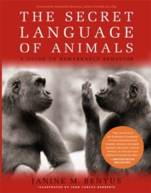 The Secret Language of Animals : A Guide to Remarkable Behavior, Paperback Book