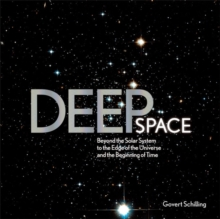 Deep Space : Beyond the Solar System to the End of the Universe and the Beginning of Time, Hardback Book