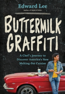 Buttermilk Graffiti : A Chef's Journey to Discover America's New Melting-Pot Cuisine, Hardback Book