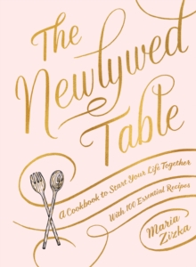 The Newlywed Table : A Cookbook to Start Your Life Together, Hardback Book