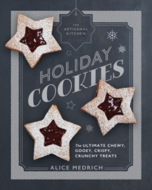 The Artisanal Kitchen: Holiday Cookies : The Ultimate Chewy, Gooey, Crispy, Crunchy Treats, Hardback Book