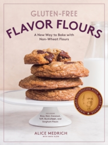 Gluten-Free Flavor Flours : A New Way to Bake with Non-Wheat Flours, Paperback Book