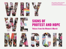 Why We March: Signs Of Protest And Hope, Paperback / softback Book