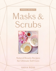 Whole Beauty: Masks & Scrubs, Hardback Book