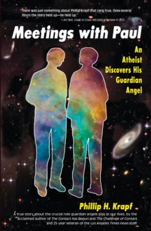 Meetings with Paul : An Atheist Discovers His Guardian Angel, Paperback Book