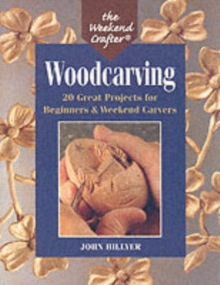 The Weekend Crafter (R): Woodcarving : 20 Great Projects for Beginners & Weekend Carvers, Paperback Book