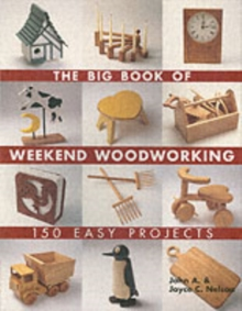 The Big Book of Weekend Woodworking : 150 Easy Projects, Paperback / softback Book