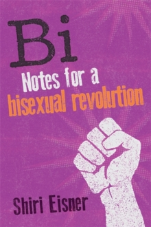 Bi : Notes for a Bisexual Revolution, Paperback / softback Book